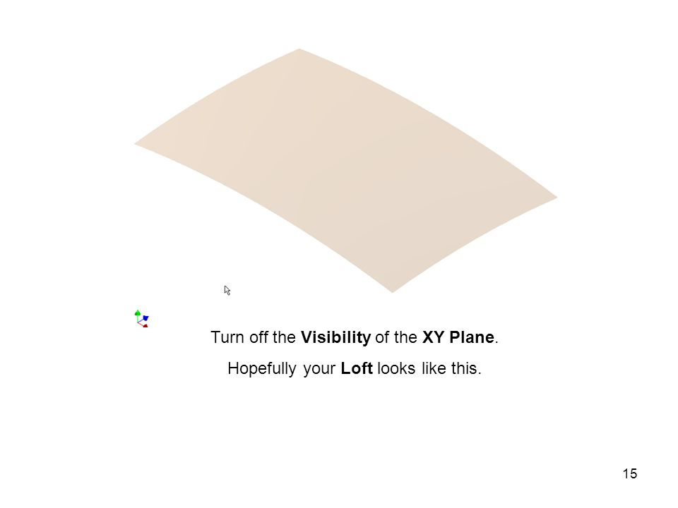 15 Turn off the Visibility of the XY Plane. Hopefully your Loft looks like this.