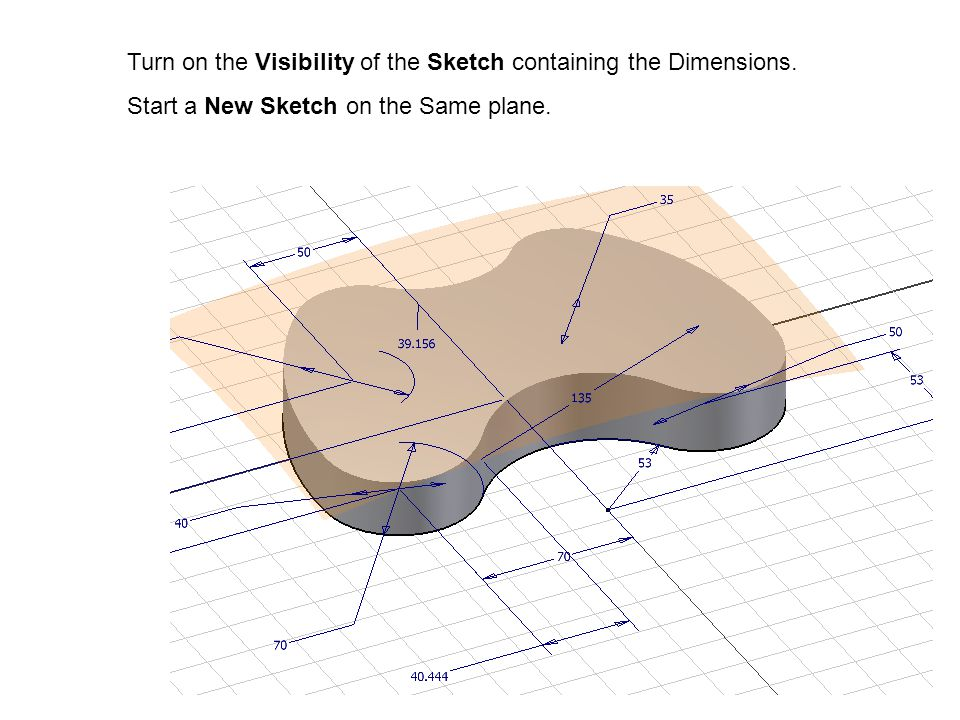 22 Turn on the Visibility of the Sketch containing the Dimensions.
