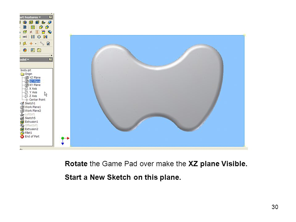 30 Rotate the Game Pad over make the XZ plane Visible. Start a New Sketch on this plane.