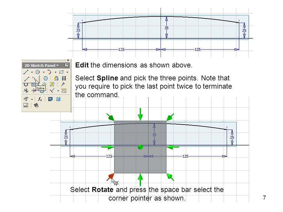7 Edit the dimensions as shown above. Select Spline and pick the three points.