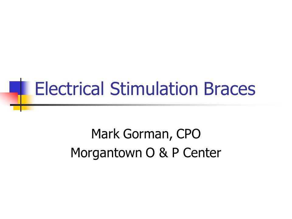 Electrical Stimulation Braces Mark Gorman, CPO Morgantown O & P Center