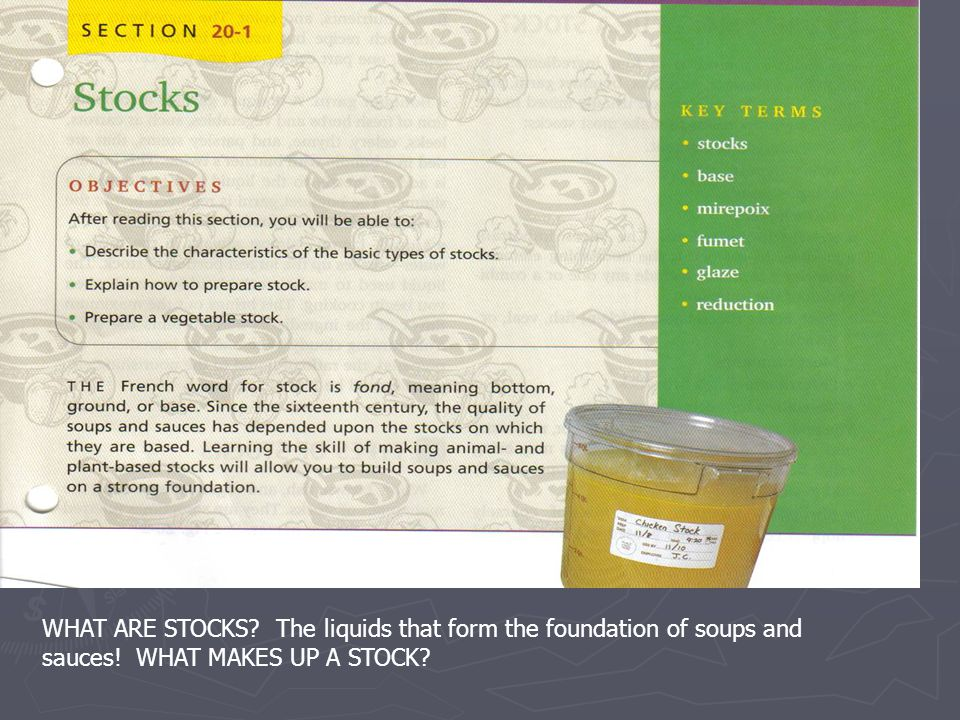 WHAT ARE STOCKS The liquids that form the foundation of soups and sauces! WHAT MAKES UP A STOCK
