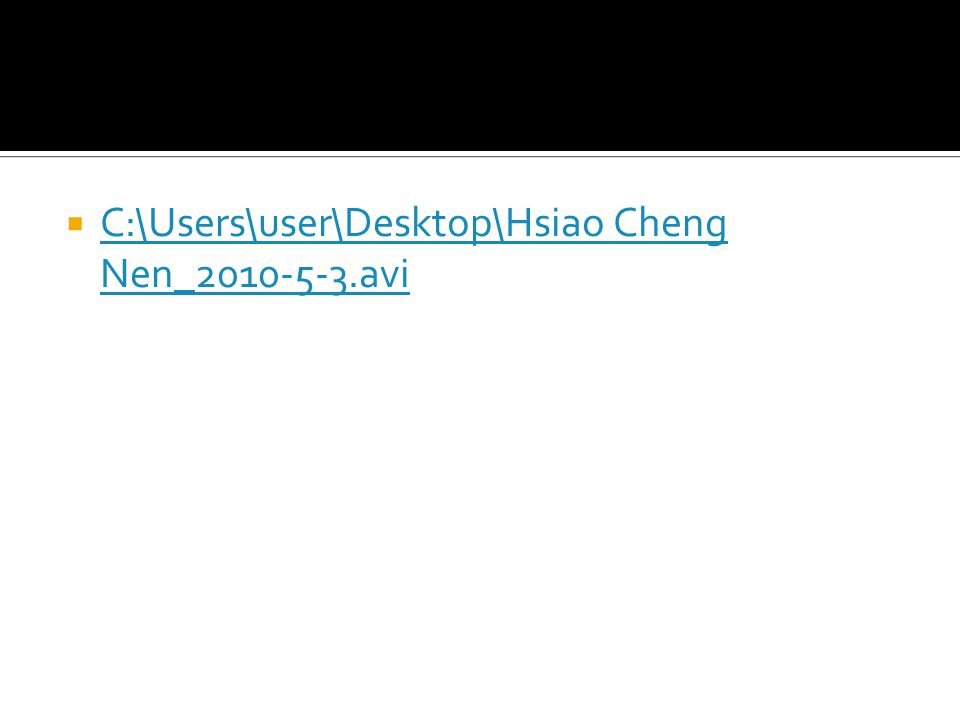  C:\Users\user\Desktop\Hsiao Cheng Nen_2010-5-3.avi C:\Users\user\Desktop\Hsiao Cheng Nen_2010-5-3.avi