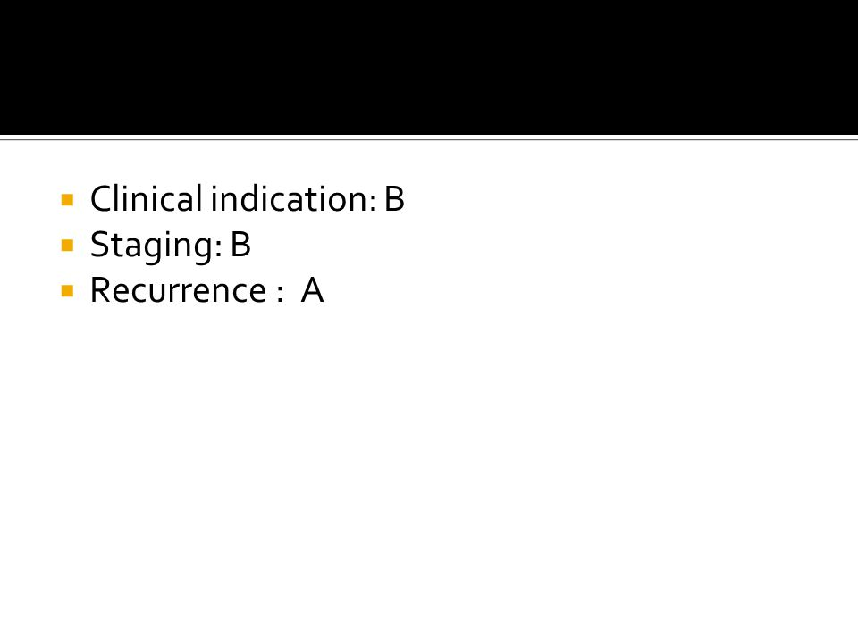  Clinical indication: B  Staging: B  Recurrence : A