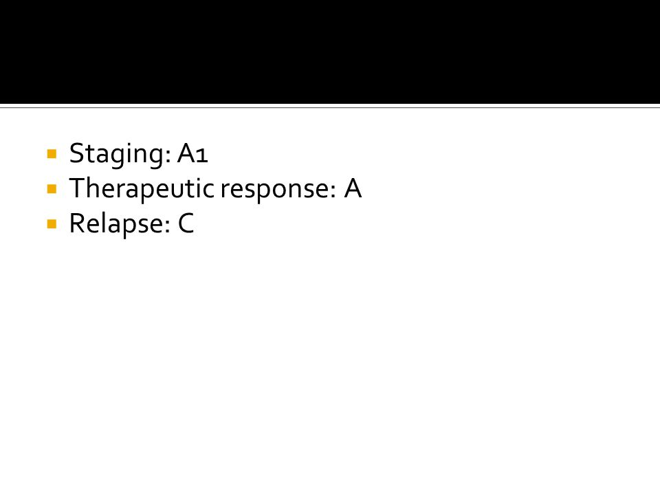  Staging: A1  Therapeutic response: A  Relapse: C