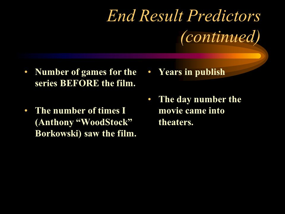 End Result Predictors (continued) Number of games for the series BEFORE the film.