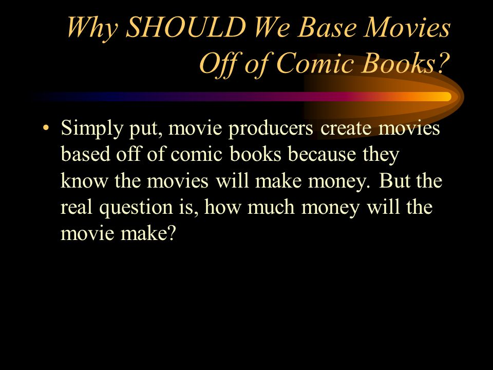Why SHOULD We Base Movies Off of Comic Books.