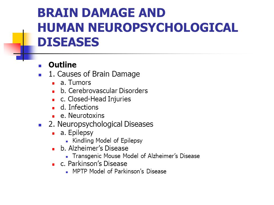 BRAIN DAMAGE AND HUMAN NEUROPSYCHOLOGICAL DISEASES Outline 1.