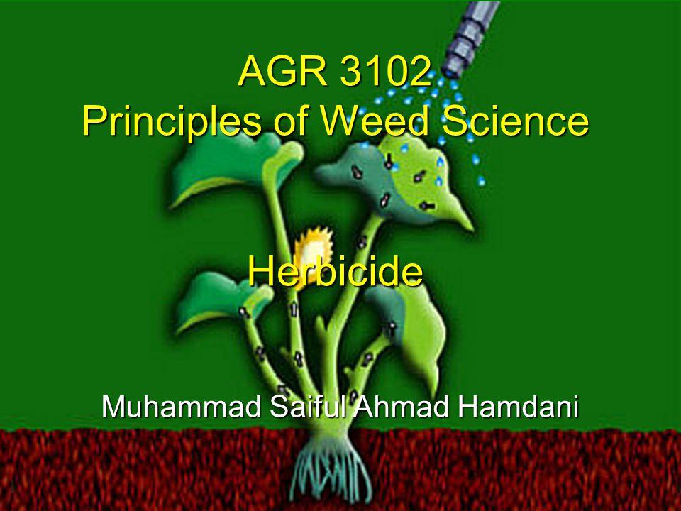 AGR 3102 Principles of Weed Science Herbicide Muhammad Saiful Ahmad Hamdani