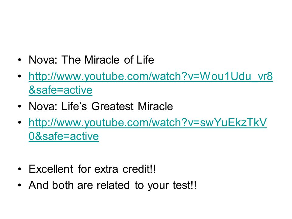 Nova: The Miracle of Life http://www.youtube.com/watch?v=Wou1Udu_vr8 &safe=activehttp://www.youtube.com/watch?v=Wou1Udu_vr8 &safe=active Nova: Life's