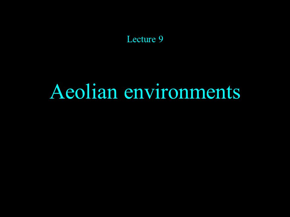 Aeolian environments Lecture 9