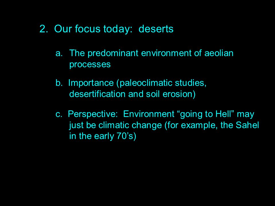 2. Our focus today: deserts a. The predominant environment of aeolian processes b.