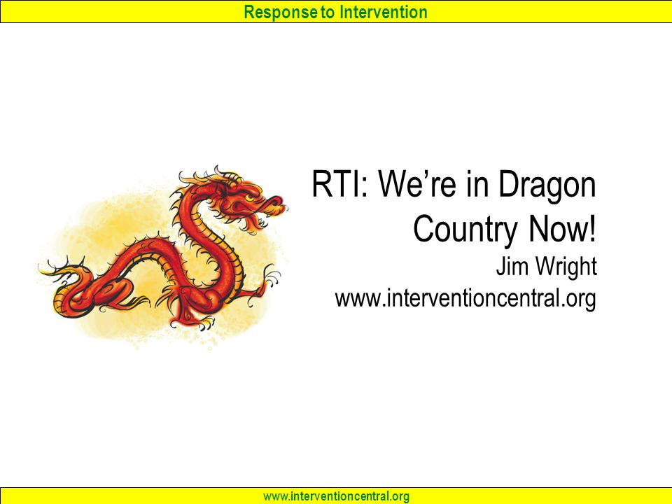 Response to Intervention www.interventioncentral.org RTI: We're in Dragon Country Now.