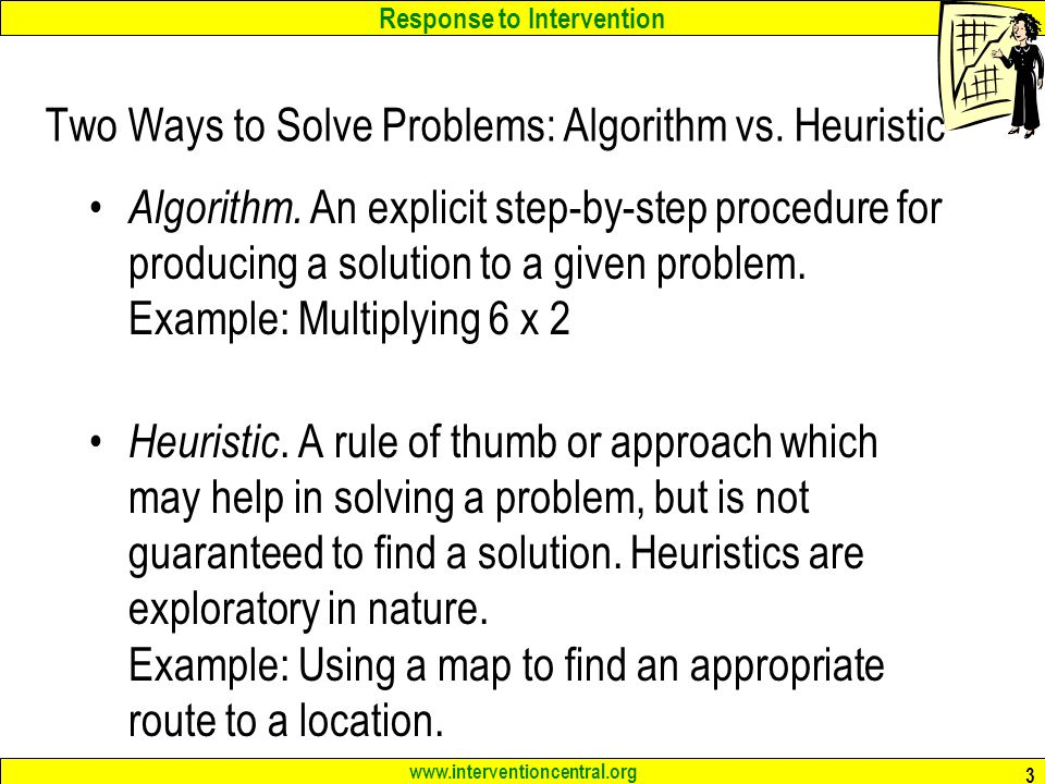 Response to Intervention www.interventioncentral.org 3 Two Ways to Solve Problems: Algorithm vs.