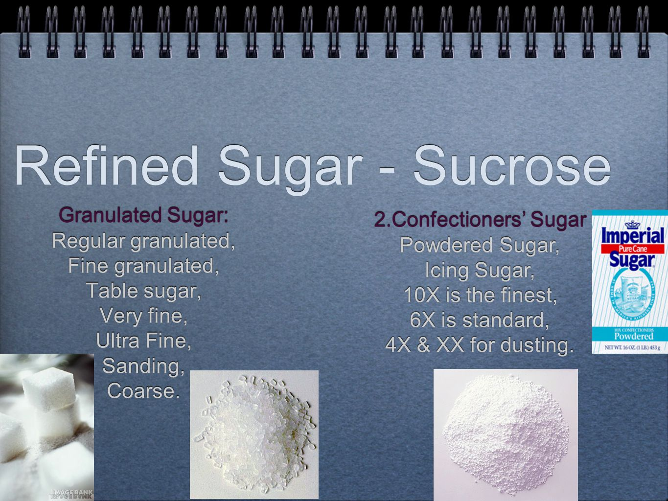 Refined Sugar - Sucrose Granulated Sugar: Regular granulated, Fine granulated, Table sugar, Very fine, Ultra Fine, Sanding, Coarse.