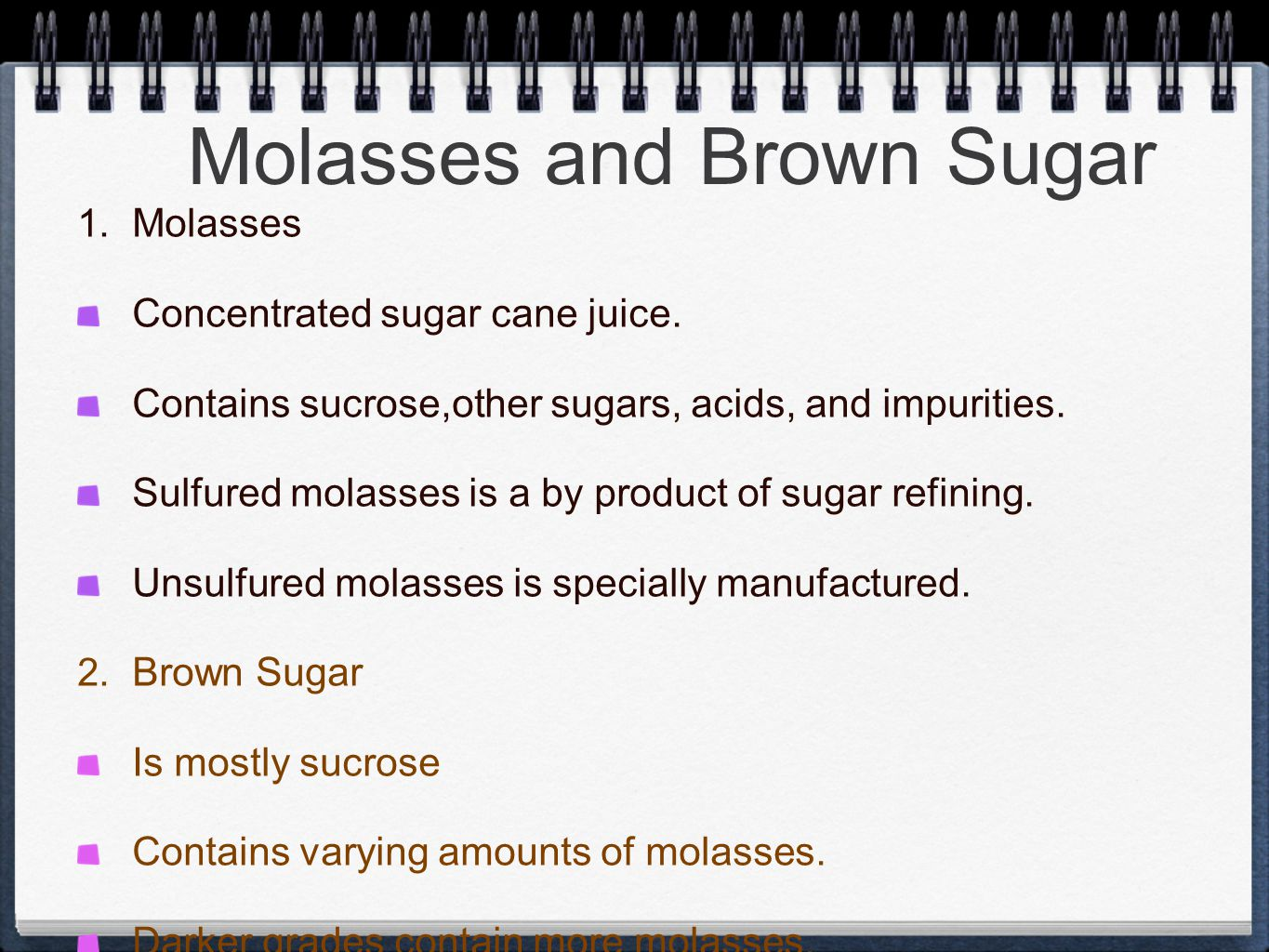 Molasses and Brown Sugar 1. Molasses Concentrated sugar cane juice.