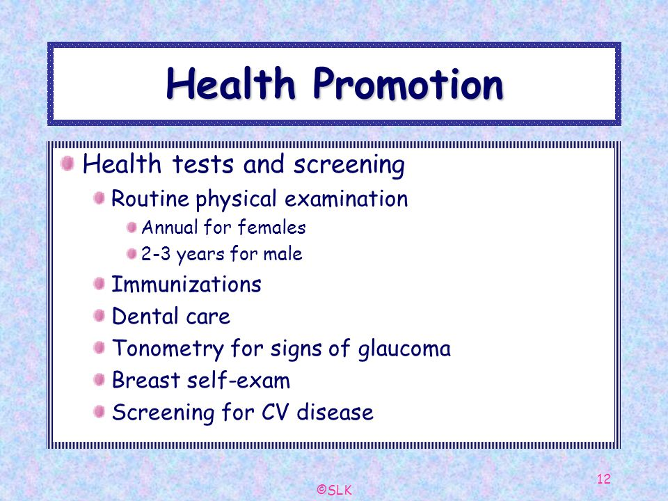 ©SLK 12 Health Promotion Health tests and screening Routine physical examination Annual for females 2-3 years for male Immunizations Dental care Tonom
