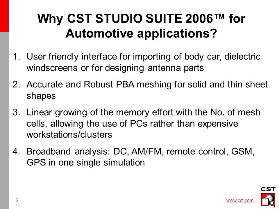 2 www.cst.com Why CST STUDIO SUITE 2006™ for Automotive applications.