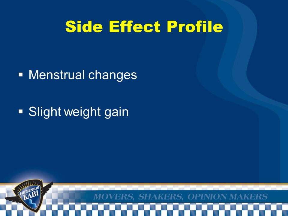 Side Effect Profile  Menstrual changes  Slight weight gain