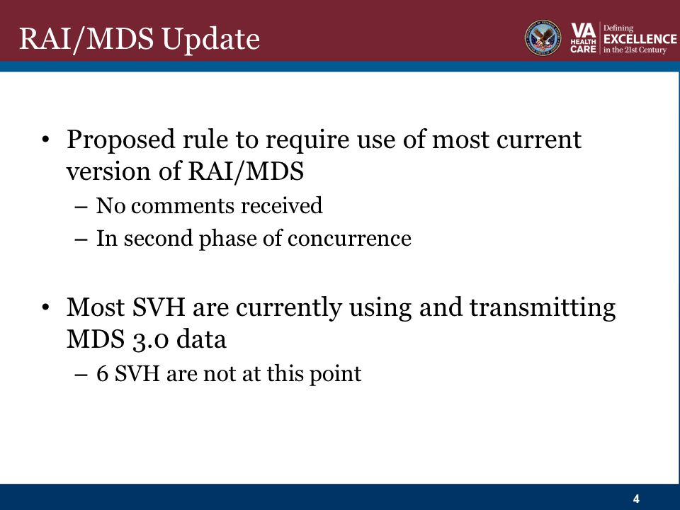 RAI/MDS Update Proposed rule to require use of most current version of RAI/MDS – No comments received – In second phase of concurrence Most SVH are cu