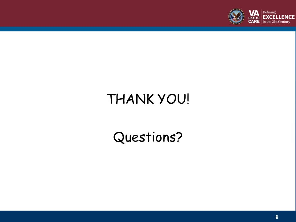 THANK YOU! Questions? 9