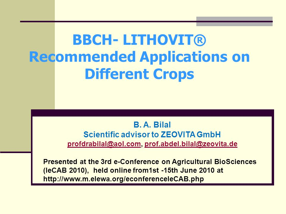 IeCAB010, June 1 - 15, 2010 at www.elewa.org The BBCH- File and its use The BBCH- recommendations for Lithovit application on different crops is written by a number of distinguished Agro Scientists and Biologists after long periods of trials.