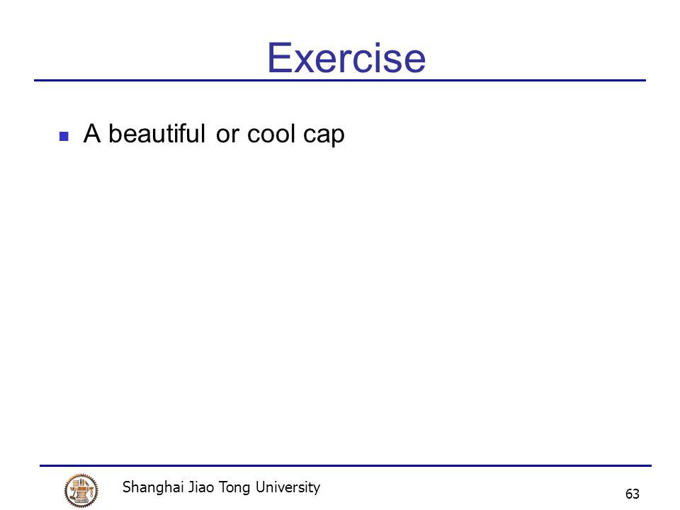 Shanghai Jiao Tong University 63 Exercise A beautiful or cool cap