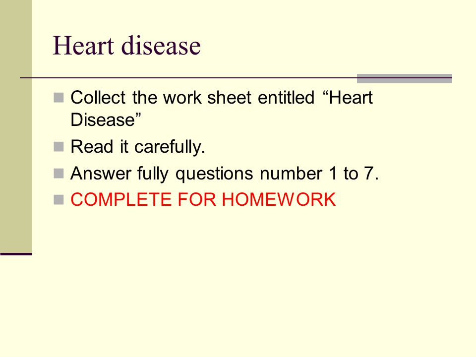 Heart disease Collect the work sheet entitled Heart Disease Read it carefully.