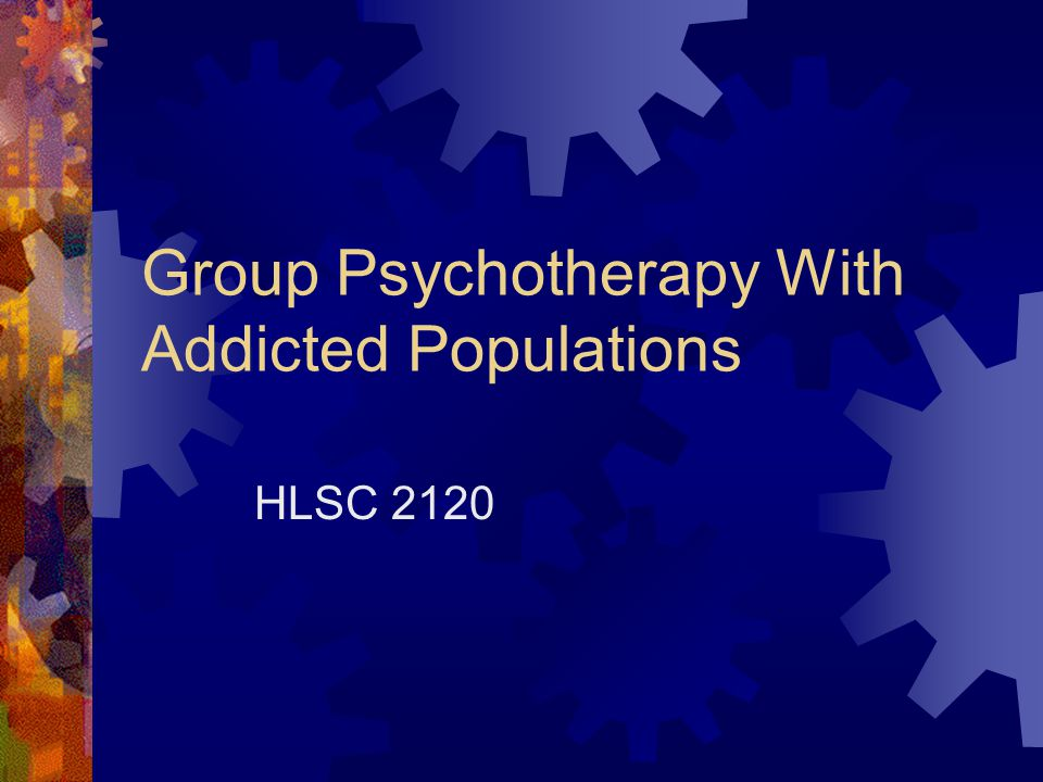 Group Psychotherapy With Addicted Populations HLSC 2120