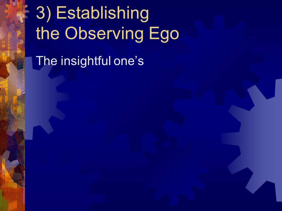 3) Establishing the Observing Ego The insightful one's