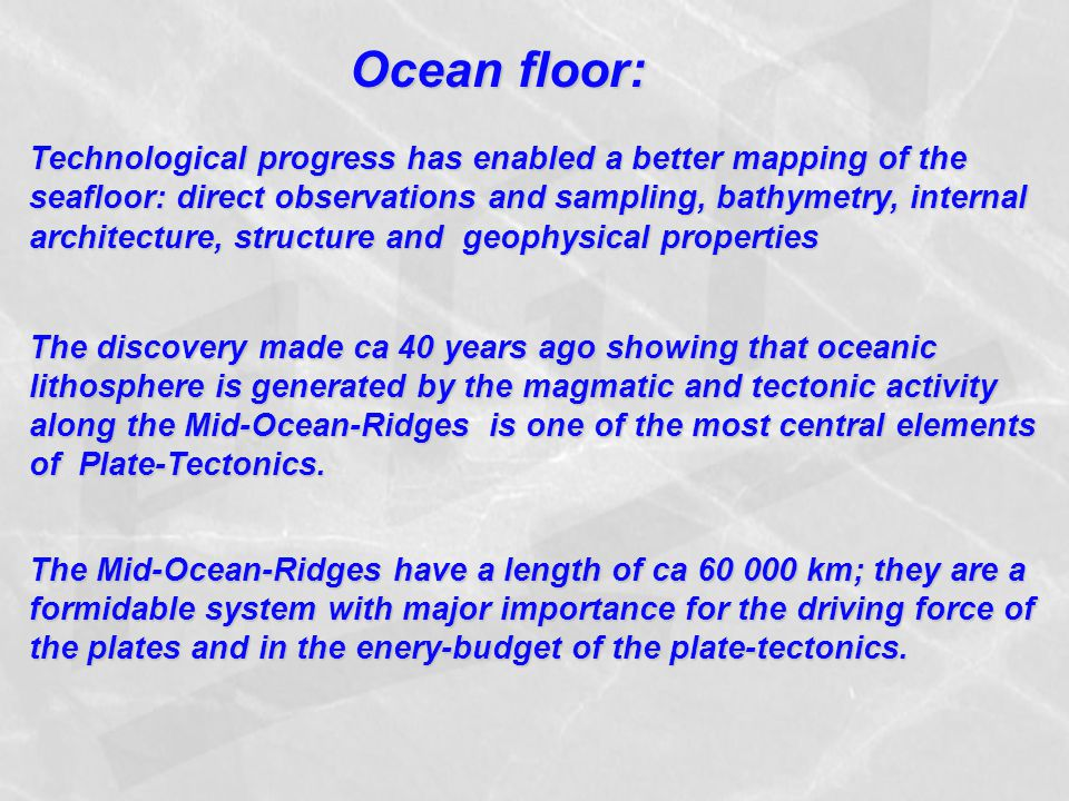Ocean floor: Technological progress has enabled a better mapping of the seafloor: direct observations and sampling, bathymetry, internal architecture,