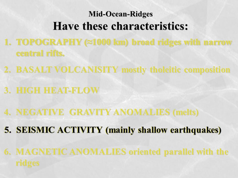 1.TOPOGRAPHY (≈1000 km) broad ridges with narrow central rifts. Mid-Ocean-Ridges Have these characteristics: 1.TOPOGRAPHY (≈1000 km) broad ridges with