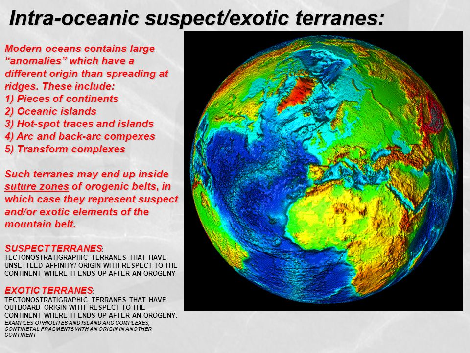 """Intra-oceanic suspect/exotic terranes: Modern oceans contains large """"anomalies"""" which have a different origin than spreading at ridges. These include:"""