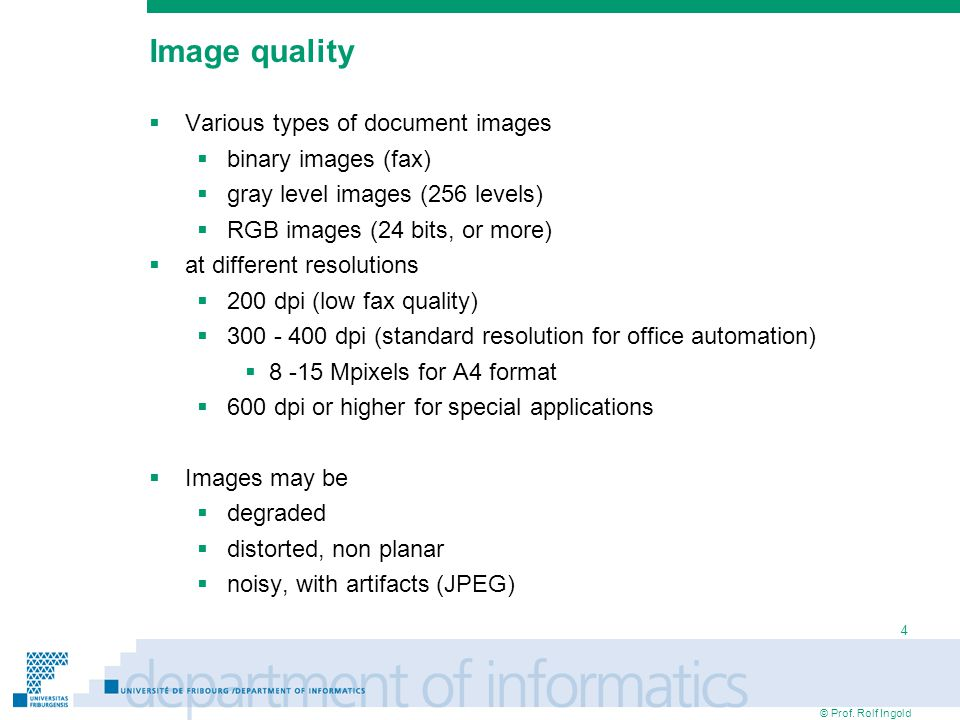 © Prof. Rolf Ingold 4 Image quality  Various types of document images  binary images (fax)‏  gray level images (256 levels)‏  RGB images (24 bits,