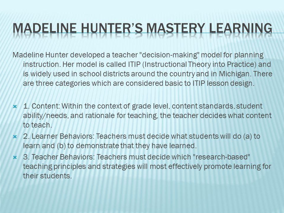 Madeline Hunter developed a teacher decision-making model for planning instruction.