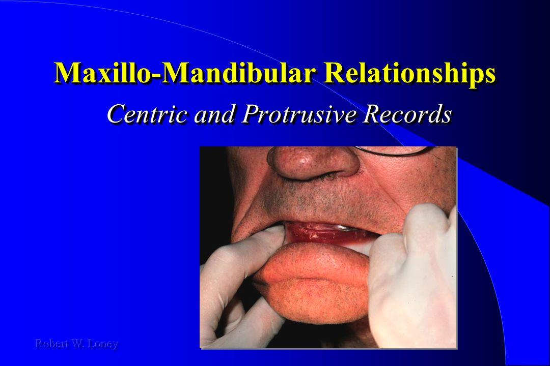 Maxillo-Mandibular Relationships Centric and Protrusive Records