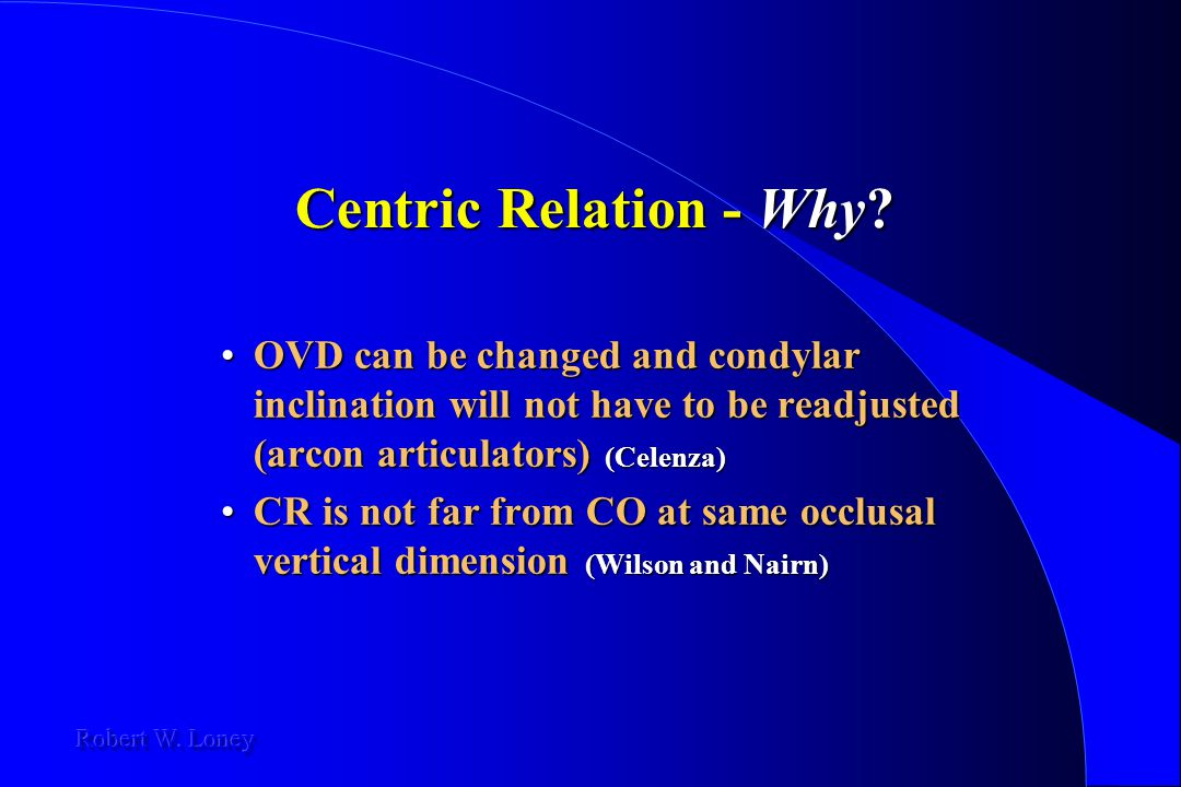 Centric Relation - Why? OVD can be changed and condylar inclination will not have to be readjusted (arcon articulators) (Celenza)OVD can be changed an