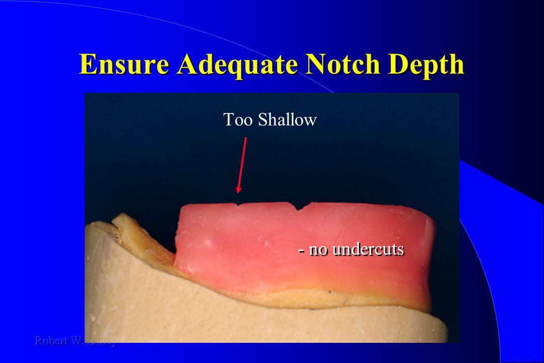 Ensure Adequate Notch Depth Too Shallow - no undercuts