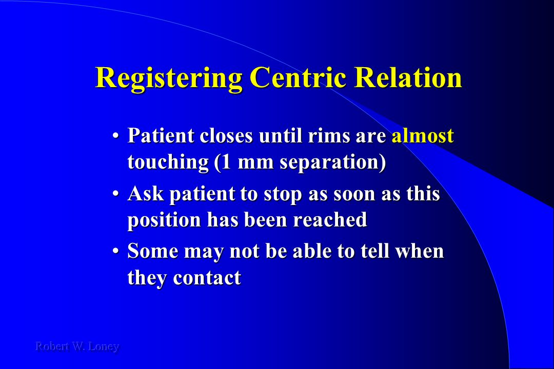 Registering Centric Relation Patient closes until rims are almost touching (1 mm separation)Patient closes until rims are almost touching (1 mm separa