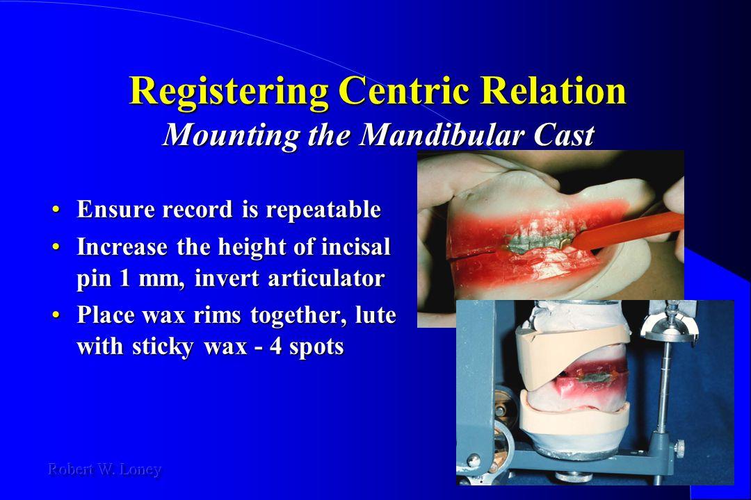 Registering Centric Relation Mounting the Mandibular Cast Ensure record is repeatableEnsure record is repeatable Increase the height of incisal pin 1