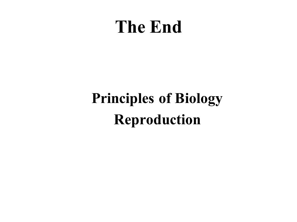 The End Principles of Biology Reproduction