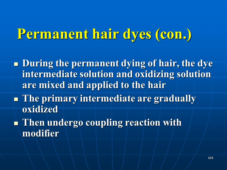 101 During the permanent dying of hair, the dye intermediate solution and oxidizing solution are mixed and applied to the hair During the permanent dy