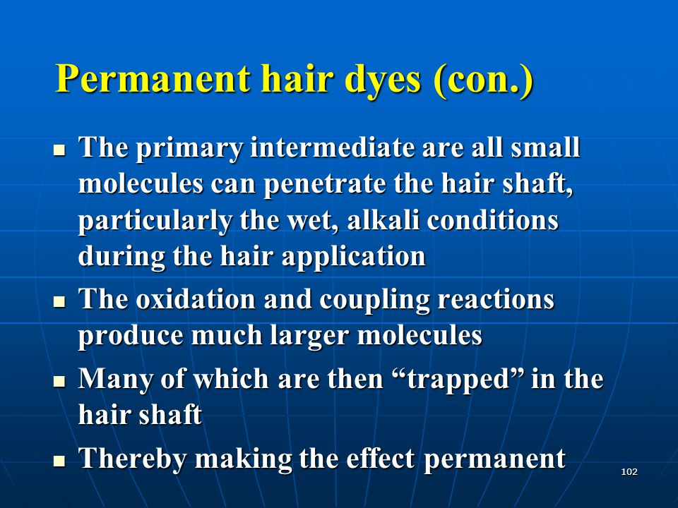 102 The primary intermediate are all small molecules can penetrate the hair shaft, particularly the wet, alkali conditions during the hair application