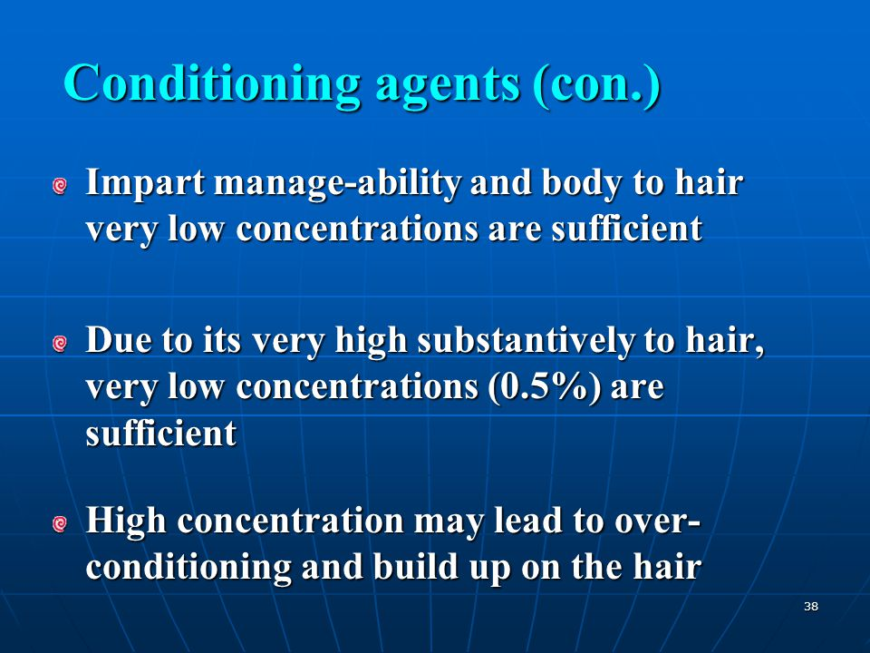 38 Impart manage-ability and body to hair very low concentrations are sufficient Due to its very high substantively to hair, very low concentrations (
