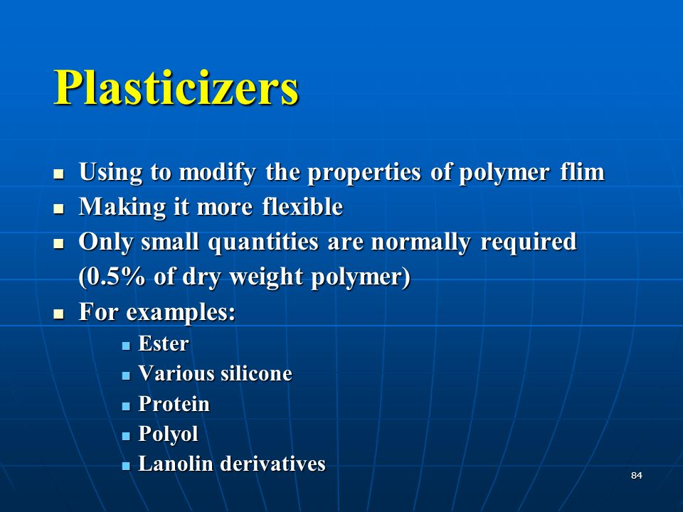 84 Plasticizers Using to modify the properties of polymer flim Using to modify the properties of polymer flim Making it more flexible Making it more f