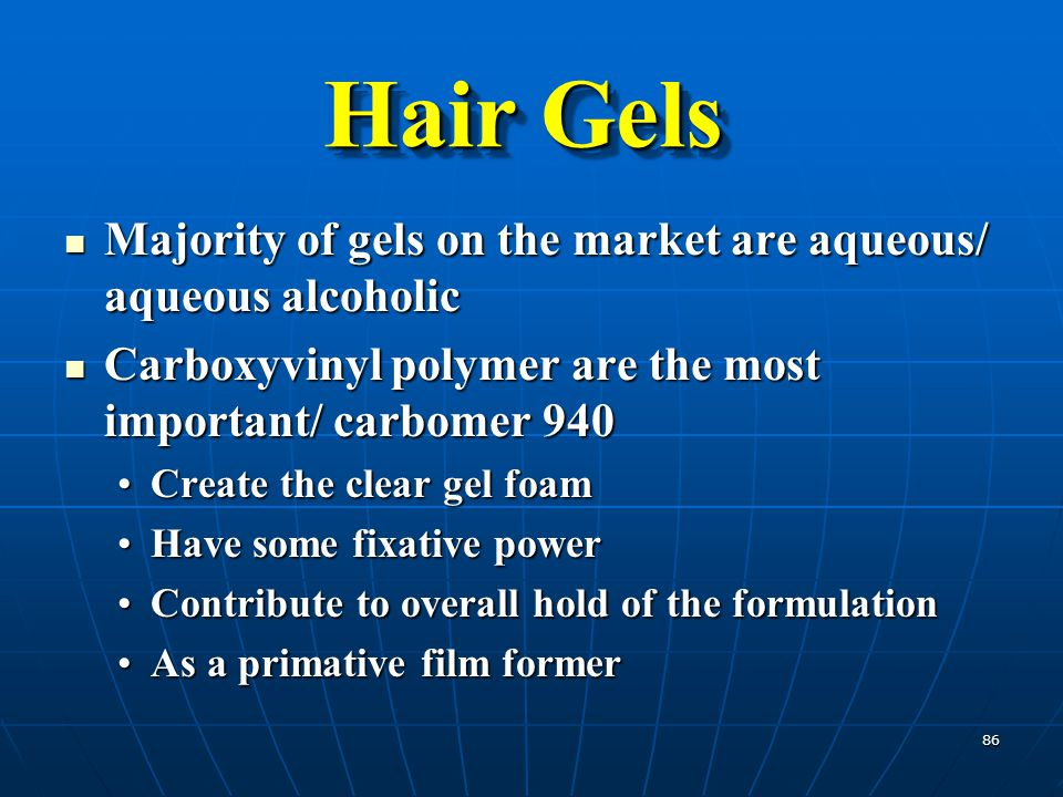 86 Majority of gels on the market are aqueous/ aqueous alcoholic Majority of gels on the market are aqueous/ aqueous alcoholic Carboxyvinyl polymer ar