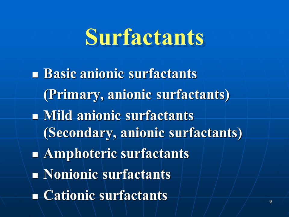 9 Surfactants Basic anionic surfactants Basic anionic surfactants (Primary, anionic surfactants) Mild anionic surfactants Mild anionic surfactants (Se