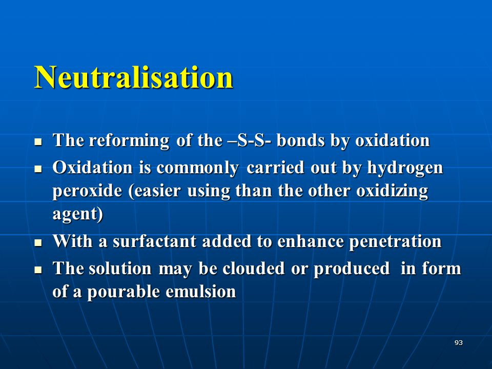 93 Neutralisation The reforming of the –S-S- bonds by oxidation The reforming of the –S-S- bonds by oxidation Oxidation is commonly carried out by hyd