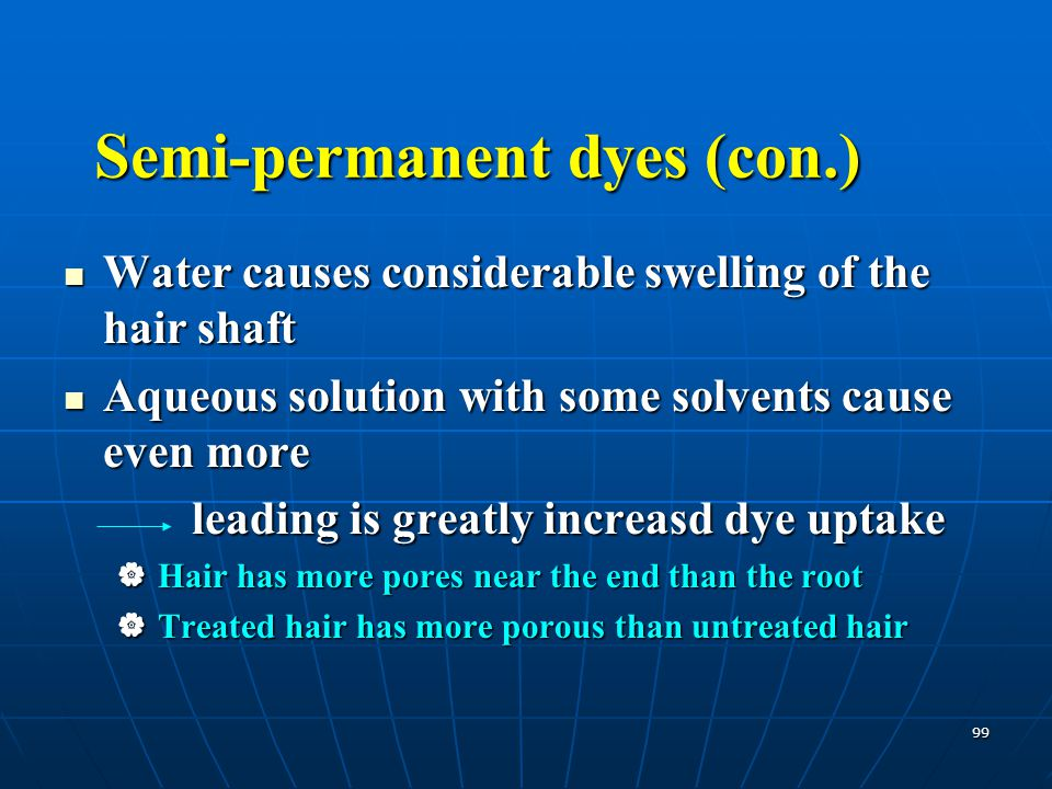99 Water causes considerable swelling of the hair shaft Water causes considerable swelling of the hair shaft Aqueous solution with some solvents cause