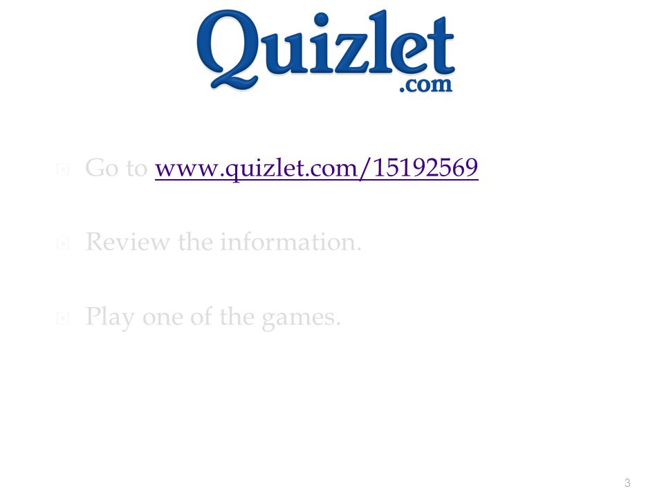 3  Go to www.quizlet.com/15192569www.quizlet.com/15192569  Review the information.